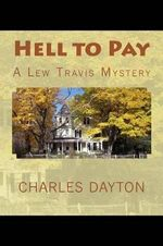 Hell to Pay : A Lew Travis Mystery - Charles Dayton