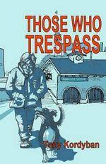 Those Who Trespass - Tony Kordyban