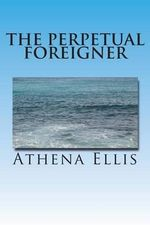 The Perpetual Foreigner : Memoir of a Romanian Childhood - Mrs A Ellis