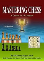 Mastering Chess : A Course in 25 Lessons (Third Printing) - Im Danny Kopec Ph D