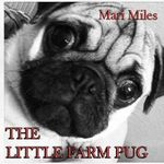 Little Farm Pug - Mari Miles