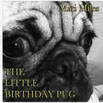 The Little Birthday Pug - Mari Miles