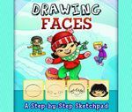 Drawing Faces : A Step-By-Step Sketchpad - Mari Bolte