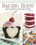 Baking Bliss! : Baked Desserts to Make and Devour - Jen Besel