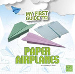 My First Guide to Paper Airplanes - Christopher Harbo