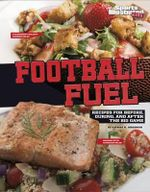 Football Fuel : Recipes for Before, During, and After the Big Game - Katrina Jorgensen