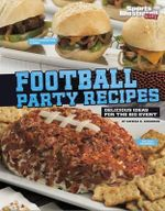 Football Party Recipes : Delicious Ideas for the Big Event - Katrina Jorgensen