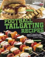 Football Tailgating Recipes : Tasty Treats for the Stadium Crowd - Katrina Jorgensen