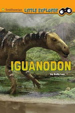 Iguanodon : Smithsonian Little Explorer - Sally Lee