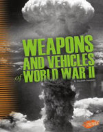 Weapons and Vehicles of World War II : Tools of War - Elizabeth Summers