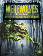 Werewolves : The Truth Behind History's Scariest Shape-Shifters - Sean McCollum