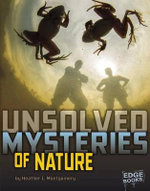 Unsolved Mysteries of Nature : Unsolved Mystery Files - Heather L Montgomery