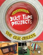 Incredible Duct Tape Projects You Can Create : Imagine It, Build It - Marne Ventura