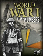 World War I by the Numbers : America at War by the Numbers - Amanda Lanser