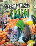 Bizarre Things We've Eaten : History of the Bizarre - Amie Jane Leavitt