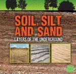Soil, Silt, and Sand : Layers of the Underground - Jody Sullivan Rake