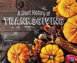 A Short History of Thanksgiving : Holiday Histories (Paperback) - Sally Lee