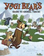 Yogi Bear's Guide to Animal Tracks : Yogi Bear's Guide to the Great Outdoors - Mark Weakland