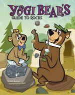 Yogi Bear's Guide to Rocks : Yogi Bear's Guide to the Great Outdoors - Mark Weakland