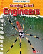 Amazing Animal Engineers : Animal Scientists - Leon Gray