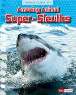 Amazing Animal Super-Sleuths : Animal Scientists - Leon Gray