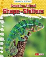 Amazing Animal Shape-Shifters : Animal Scientists - Leon Gray