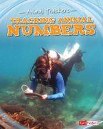 Tracking Animal Numbers : Animal Trackers - Tom Jackson
