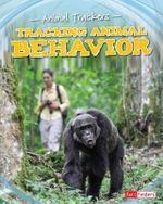 Tracking Animal Behavior : Animal Trackers - Tom Jackson
