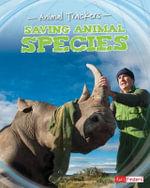 Saving Animal Species : Animal Trackers - Tom Jackson