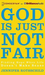 God Is Just Not Fair : Finding Hope When Life Doesn't Make Sense - Jennifer Rothschild