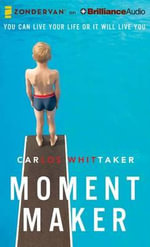 Moment Maker : You Can Live Your Life or It Will Live You - Carlos Enrique Whittaker