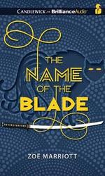 The Name of the Blade : Name of the Blade - Zoe Marriott