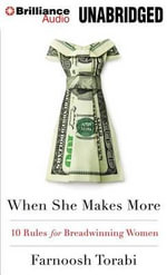 When She Makes More : 10 Rules for Breadwinning Women - Farnoosh Torabi