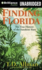 Finding Florida : The True History of the Sunshine State - T D Allman