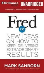 Fred 2.0 : New Ideas on How to Keep Delivering Extraordinary Results - Mark Sanborn