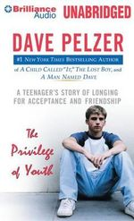 The Privilege of Youth : A Teenager's Story of Longing for Acceptance and Friendship - Dave Pelzer