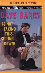 Dave Barry Is Not Taking This Sitting Down! - Dr Dave Barry