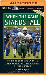 When the Game Stands Tall : The Story of the de La Salle Spartans and Football's Longest Winning Streak - Neil Hayes