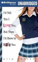 I'd Tell You I Love You, But Then I'd Have to Kill You - Ally Carter