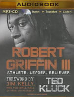Robert Griffin III : Athlete, Leader, Believer - Ted Kluck