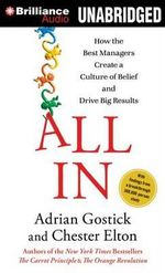 All in : How the Best Managers Create a Culture of Belief and Drive Big Results - Adrian Robert Gostick