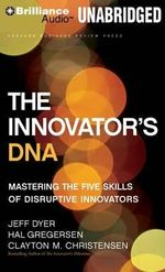 The Innovator's DNA : Mastering the Five Skills of Disruptive Innovators - Jeff Dyer