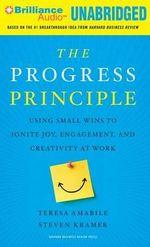 The Progress Principle : Using Small Wins to Ignite Joy, Engagement, and Creativity at Work - Teresa Amabile