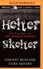 Helter Skelter : The True Story of the Manson Murders - Vincent Bugliosi