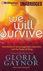We Will Survive : True Stories of Encouragement, Inspiration, and the Power of Song - Gloria Gaynor