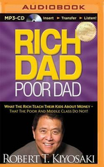 Rich Dad, Poor Dad : What the Rich Teach Their Kids about Money - That the Poor and Middle Class Do Not! - Robert T Kiyosaki