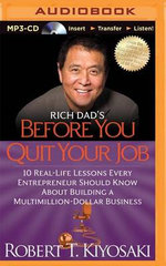 Rich Dad's Before You Quit Your Job : 10 Real-Life Lessons Every Entrepreneur Should Know about Building a Multimillion-Dollar Business - Robert T Kiyosaki