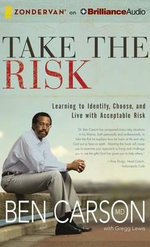Take the Risk : Learning to Identify, Choose, and Live with Acceptable Risk - Ben Carson