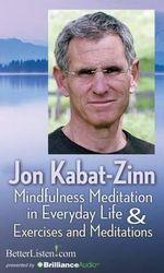 Mindfulness Meditation in Everyday Life & Exercises and Meditations - Jon Kabat-Zinn