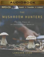 The Mushroom Hunters : On the Trail of an Underground America - Langdon Cook
